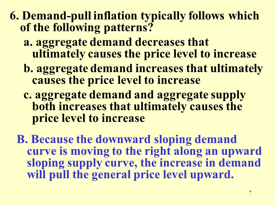 6. Demand-pull inflation typically follows which of the following patterns