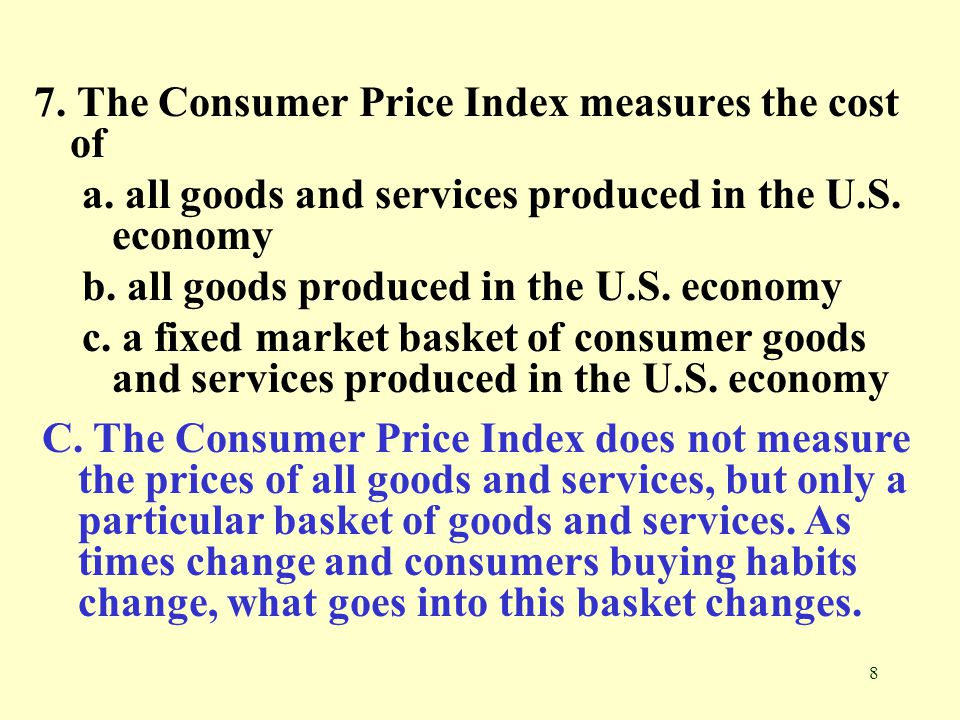 7. The Consumer Price Index measures the cost of