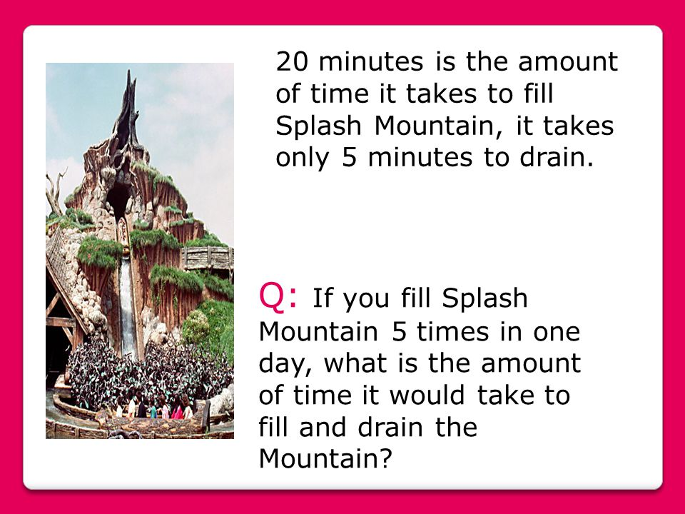 20 minutes is the amount of time it takes to fill Splash Mountain, it takes only 5 minutes to drain.