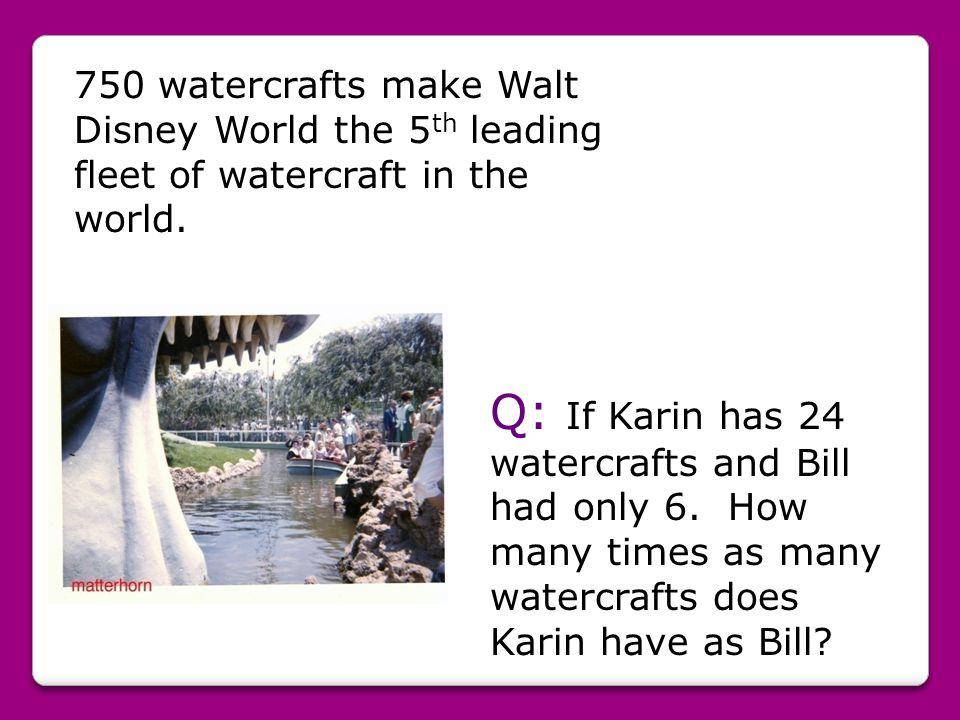 750 watercrafts make Walt Disney World the 5th leading fleet of watercraft in the world.