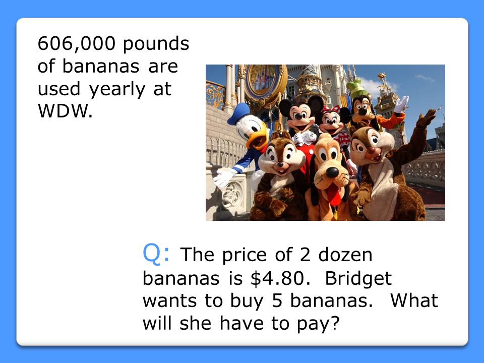 606,000 pounds of bananas are used yearly at WDW.