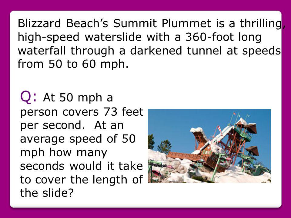 Blizzard Beach's Summit Plummet is a thrilling, high-speed waterslide with a 360-foot long waterfall through a darkened tunnel at speeds from 50 to 60 mph.