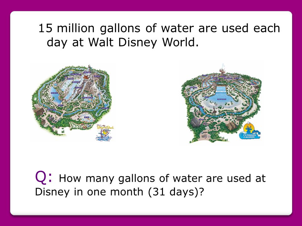 15 million gallons of water are used each day at Walt Disney World.