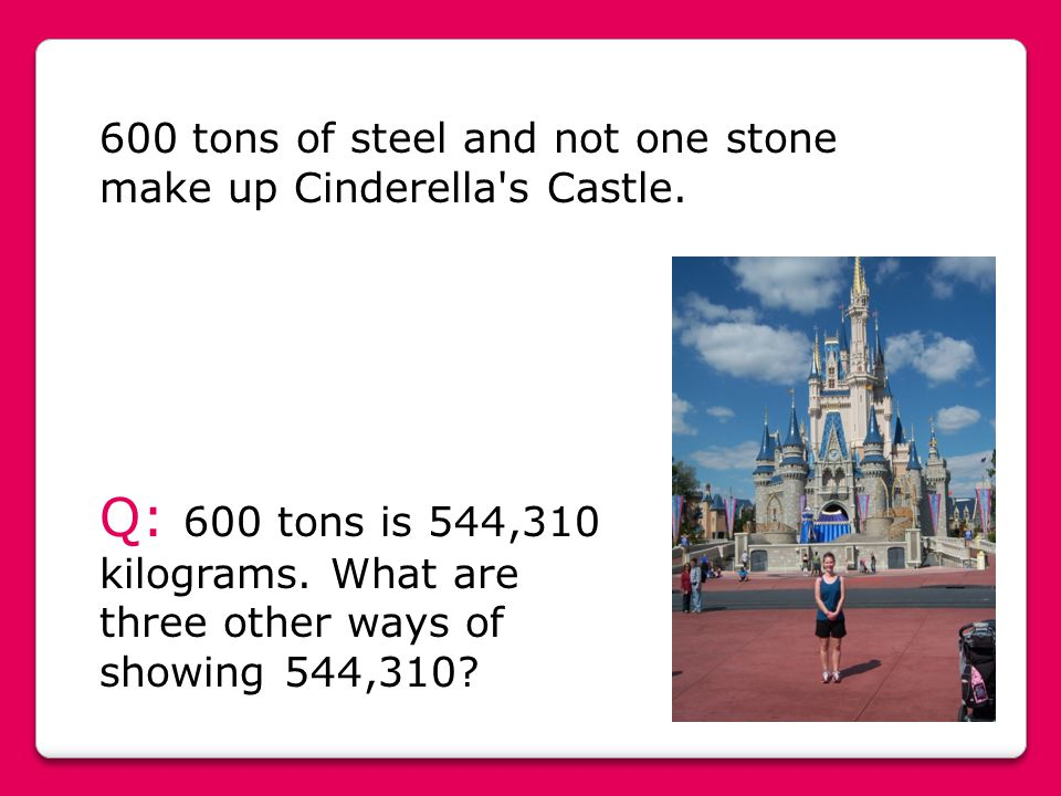 600 tons of steel and not one stone make up Cinderella s Castle.