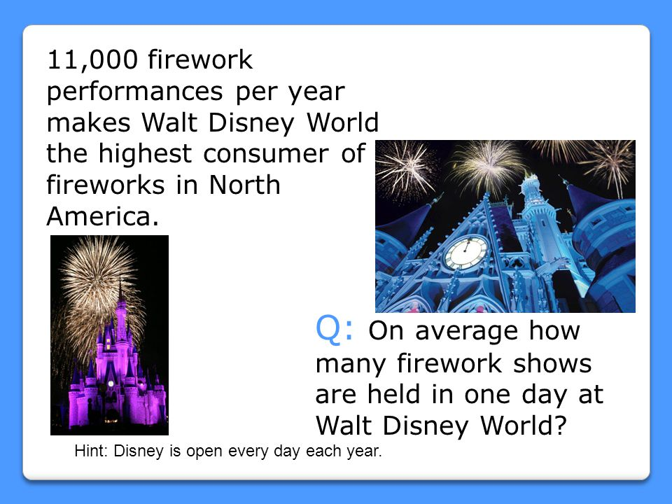 11,000 firework performances per year makes Walt Disney World the highest consumer of fireworks in North America.