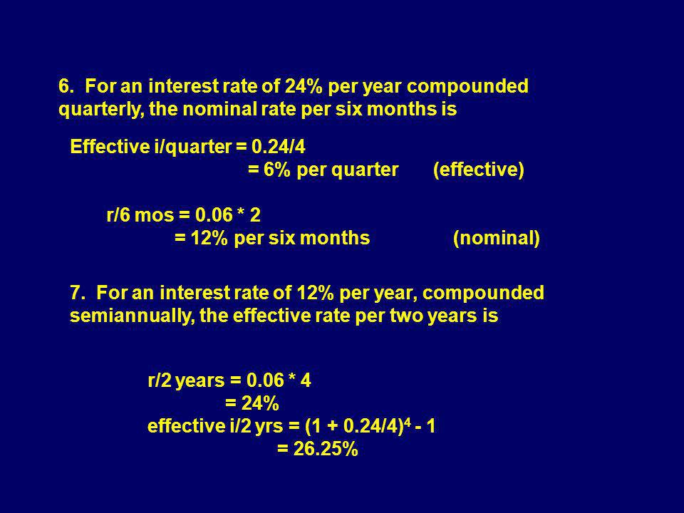 6. For an interest rate of 24% per year compounded quarterly, the nominal rate per six months is