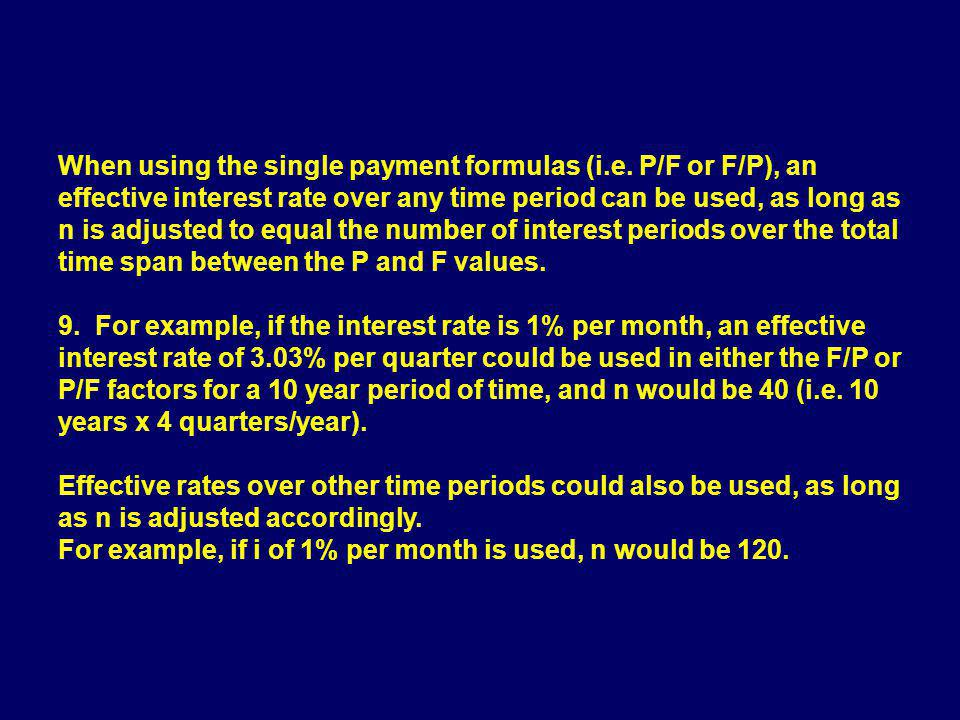 When using the single payment formulas (i. e