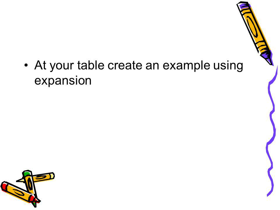 At your table create an example using expansion