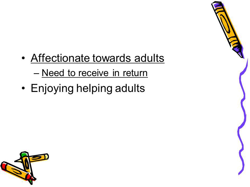 Affectionate towards adults Enjoying helping adults