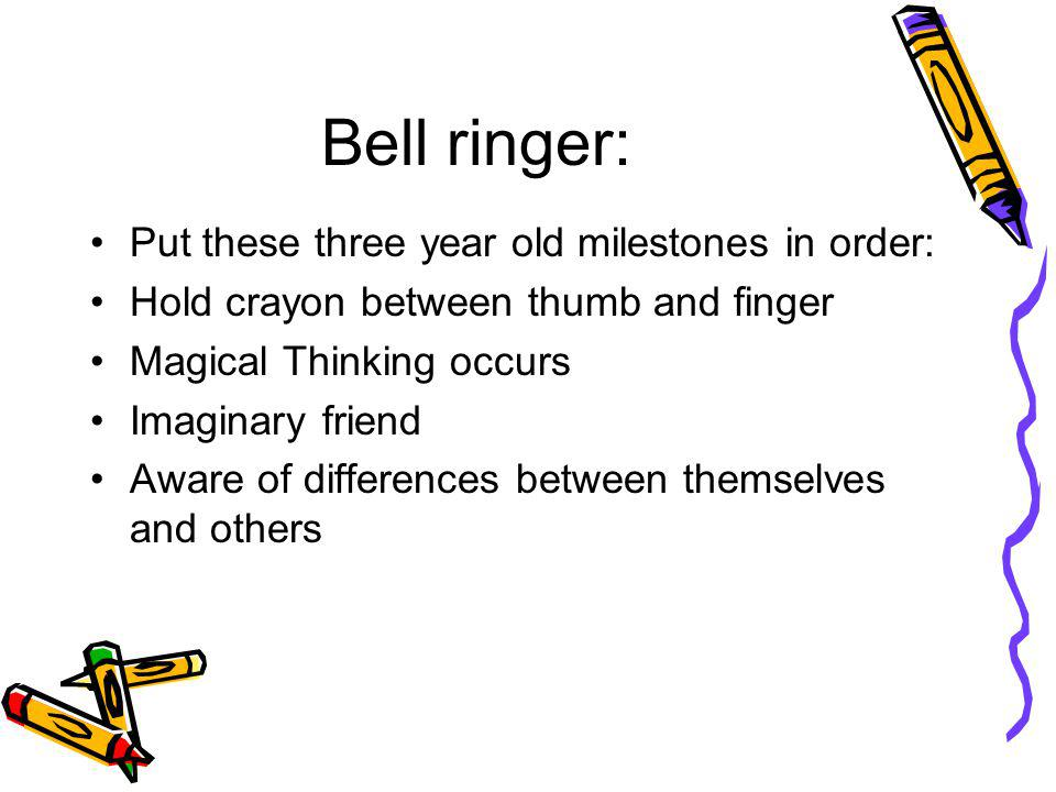 Bell ringer: Put these three year old milestones in order:
