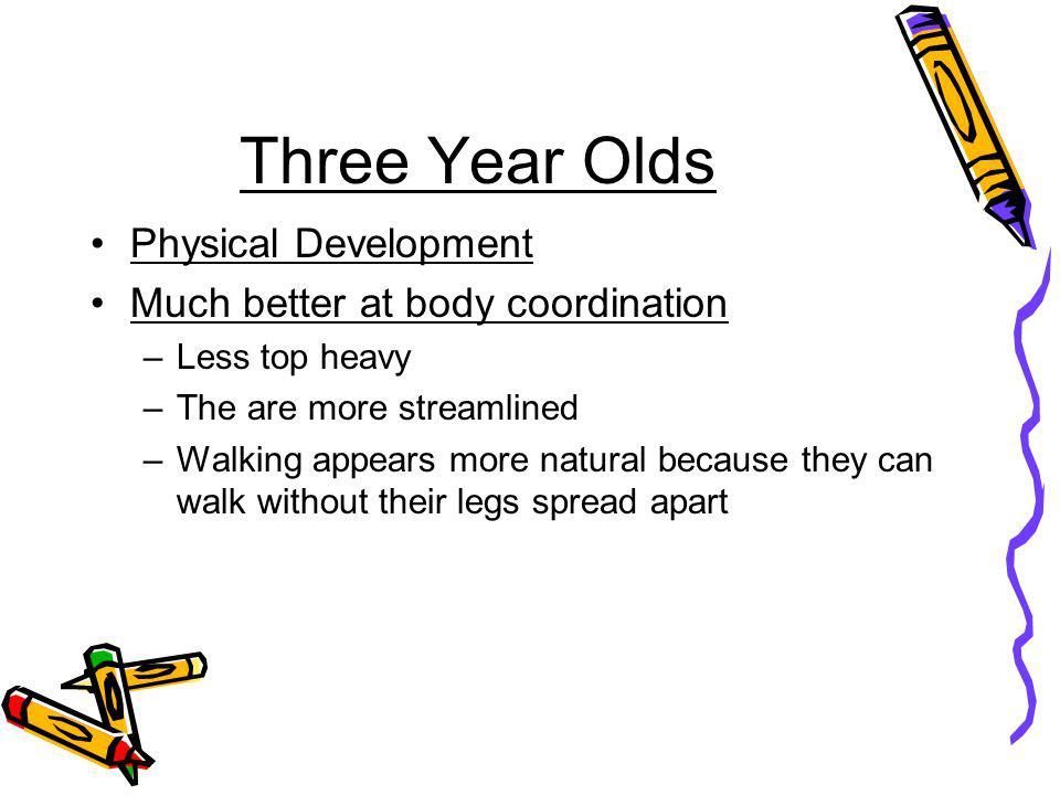 Three Year Olds Physical Development Much better at body coordination