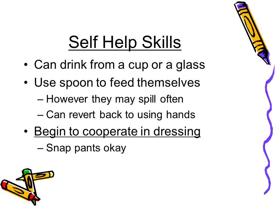 Self Help Skills Can drink from a cup or a glass