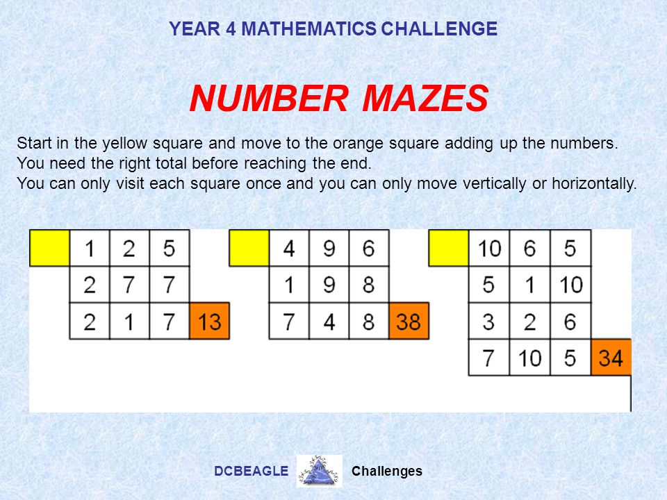 NUMBER MAZES Start in the yellow square and move to the orange square adding up the numbers. You need the right total before reaching the end.