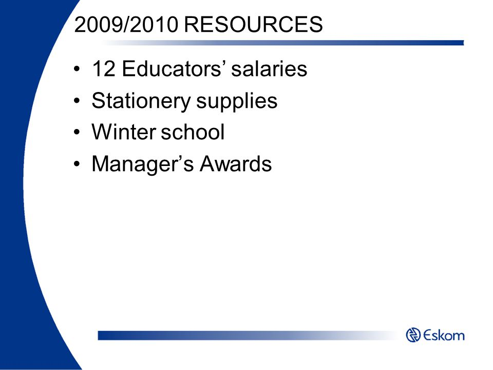 2009/2010 RESOURCES 12 Educators' salaries Stationery supplies Winter school Manager's Awards