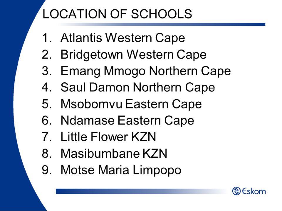 LOCATION OF SCHOOLS Atlantis Western Cape. Bridgetown Western Cape. Emang Mmogo Northern Cape. Saul Damon Northern Cape.