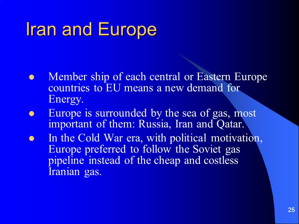Iran and Europe Member ship of each central or Eastern Europe countries to EU means a new demand for Energy.