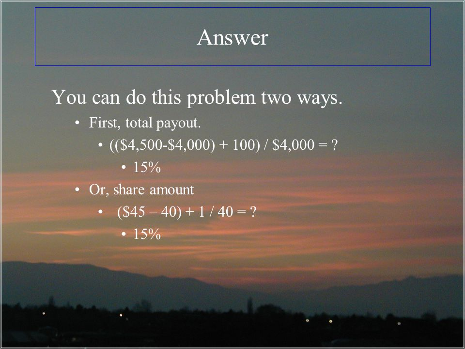 Answer You can do this problem two ways. First, total payout.