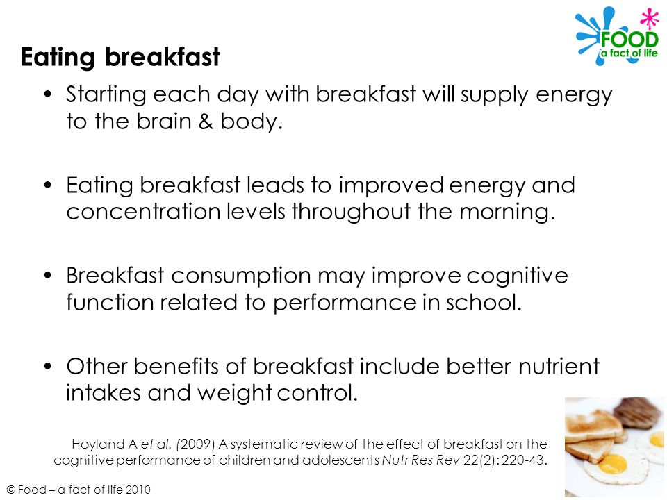 Eating breakfast Starting each day with breakfast will supply energy to the brain & body.