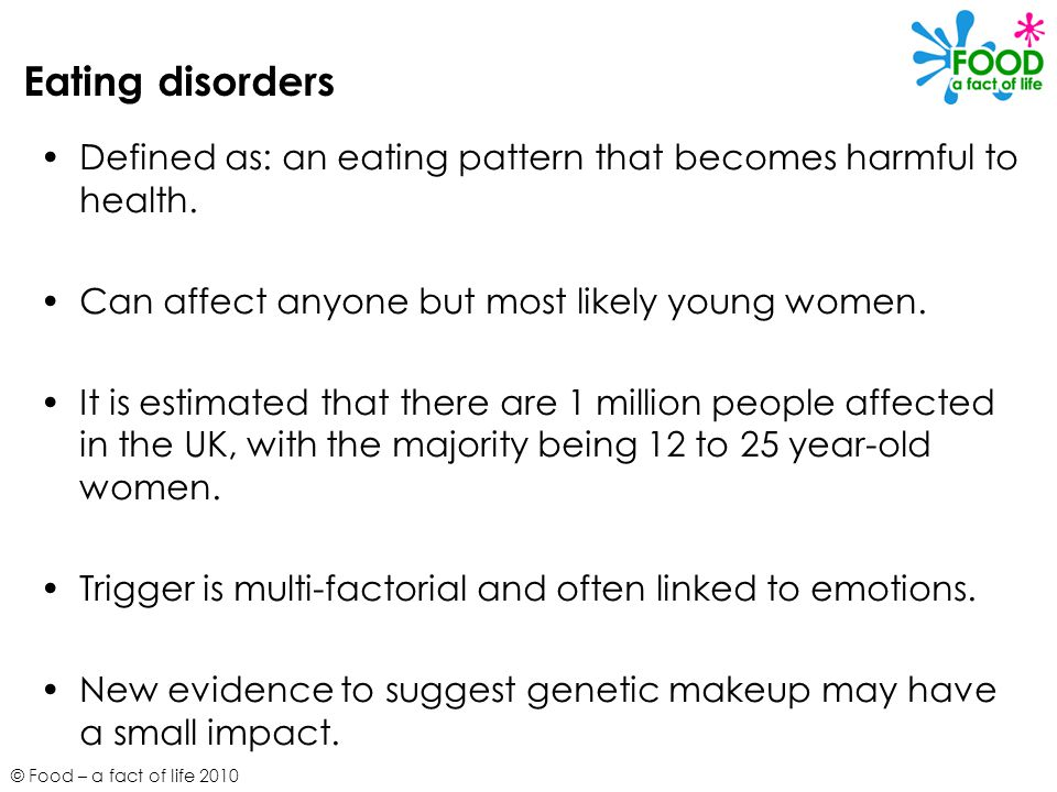 Eating disorders Defined as: an eating pattern that becomes harmful to health. Can affect anyone but most likely young women.