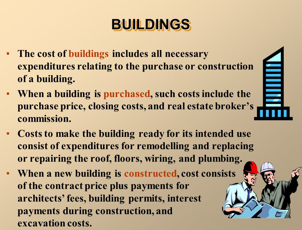 BUILDINGS The cost of buildings includes all necessary expenditures relating to the purchase or construction of a building.
