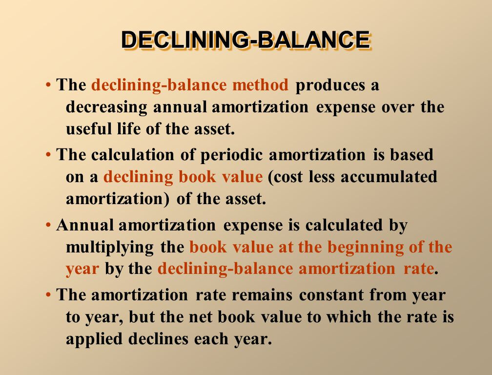 DECLINING-BALANCE The declining-balance method produces a decreasing annual amortization expense over the useful life of the asset.
