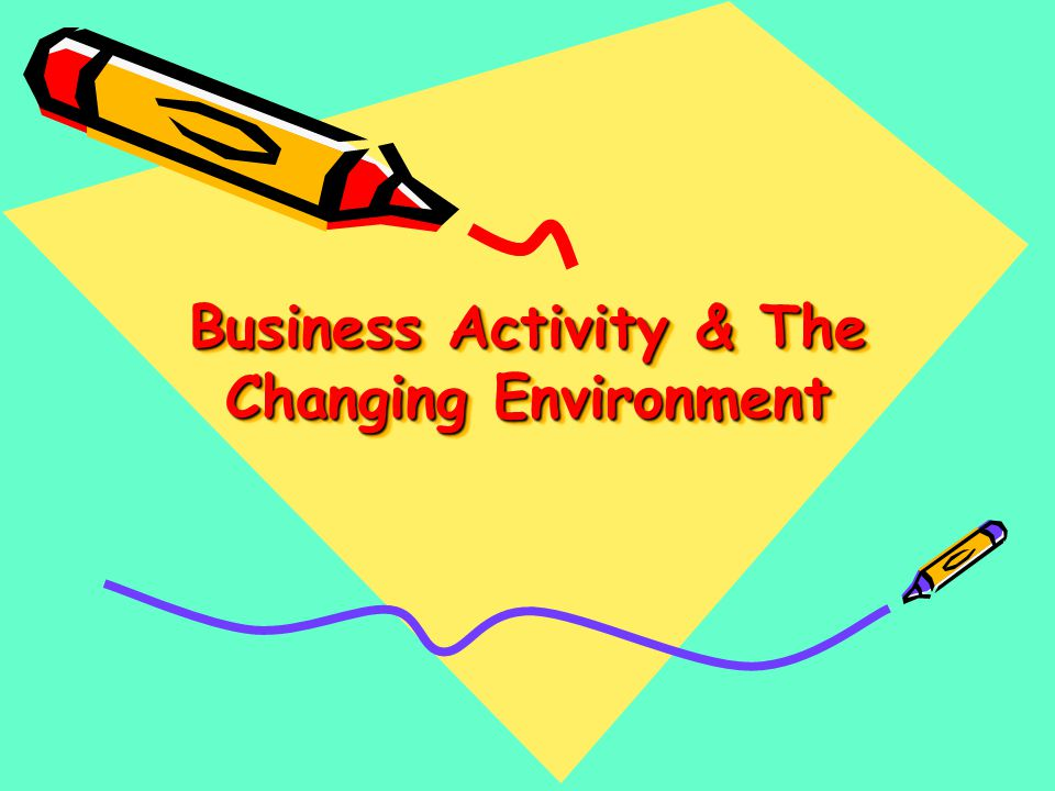 Business Activity & The Changing Environment