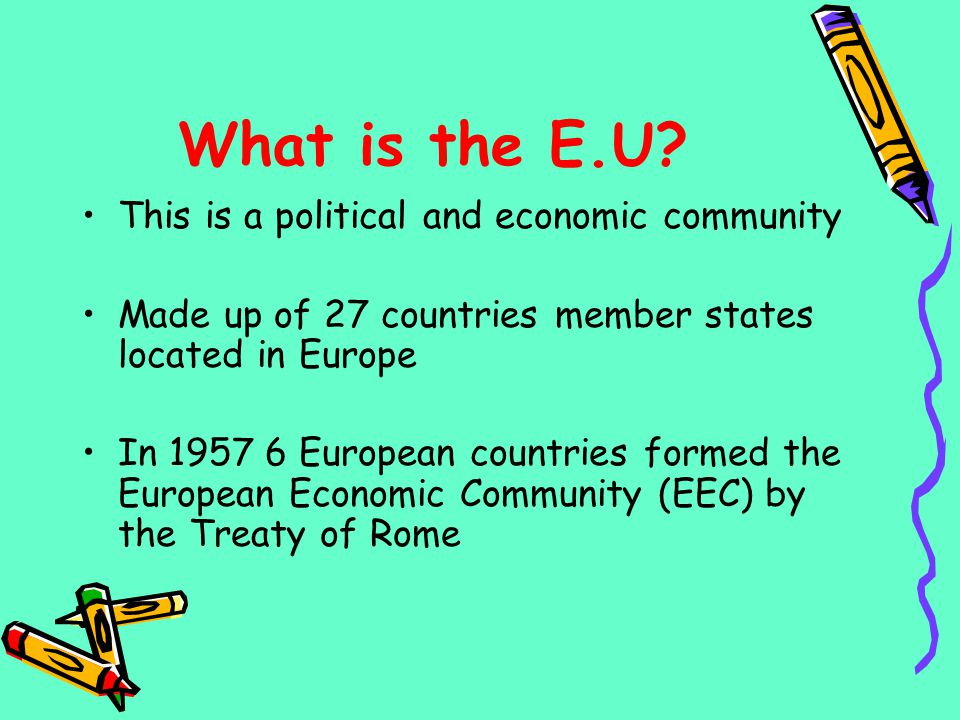 What is the E.U This is a political and economic community