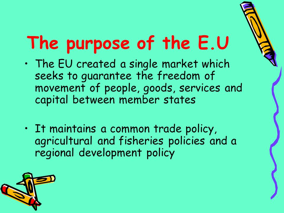 The purpose of the E.U