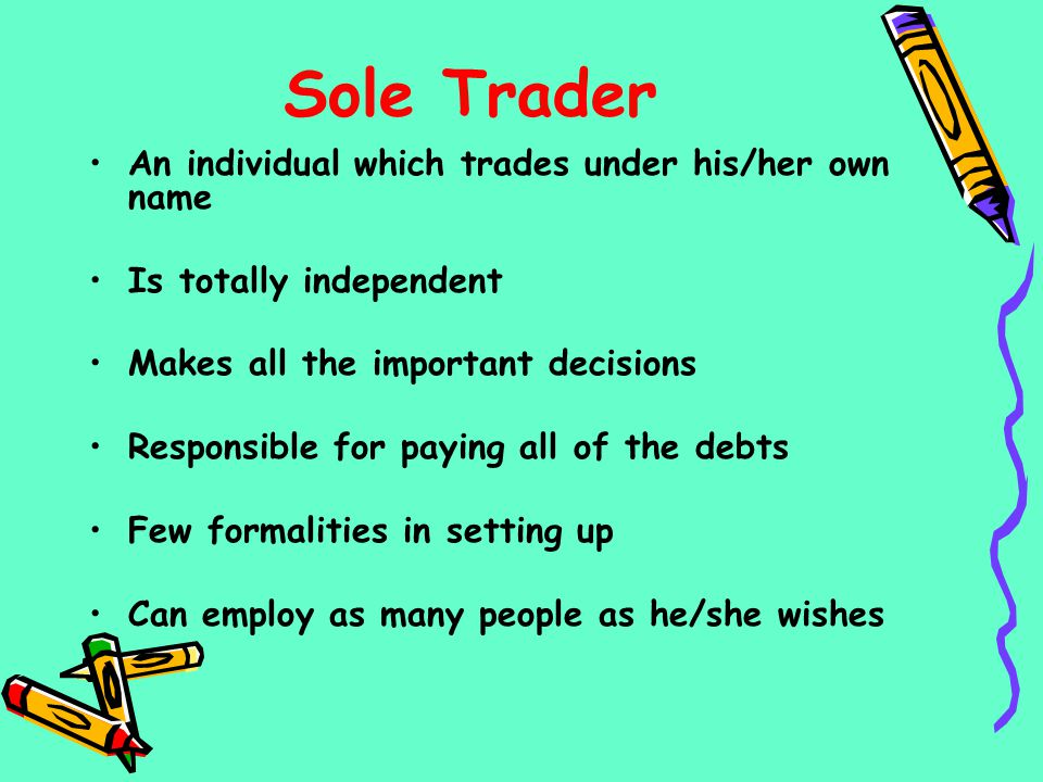 Sole Trader An individual which trades under his/her own name