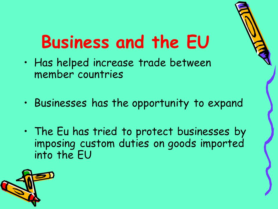 Business and the EU Has helped increase trade between member countries