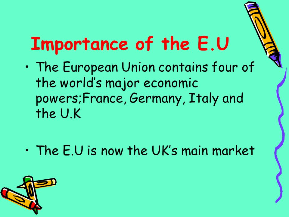 Importance of the E.U The European Union contains four of the world's major economic powers;France, Germany, Italy and the U.K.