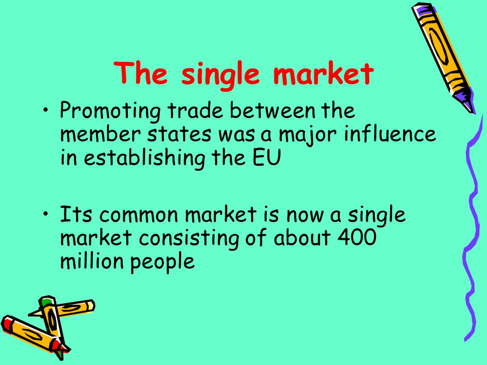 The single market Promoting trade between the member states was a major influence in establishing the EU.