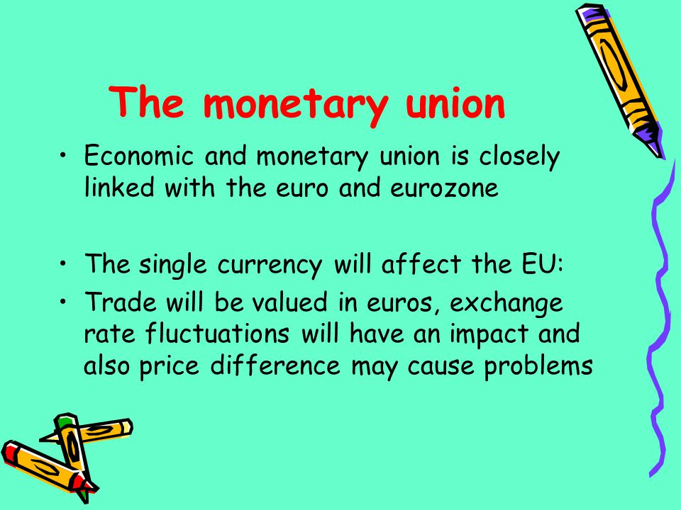 The monetary union Economic and monetary union is closely linked with the euro and eurozone. The single currency will affect the EU: