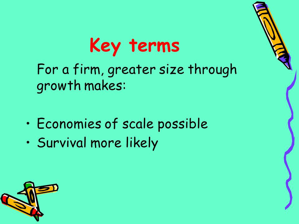 Key terms For a firm, greater size through growth makes: