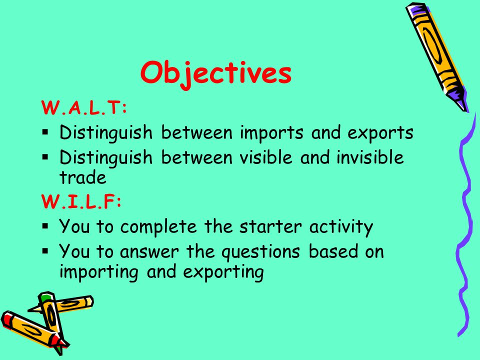 Objectives W.A.L.T: Distinguish between imports and exports