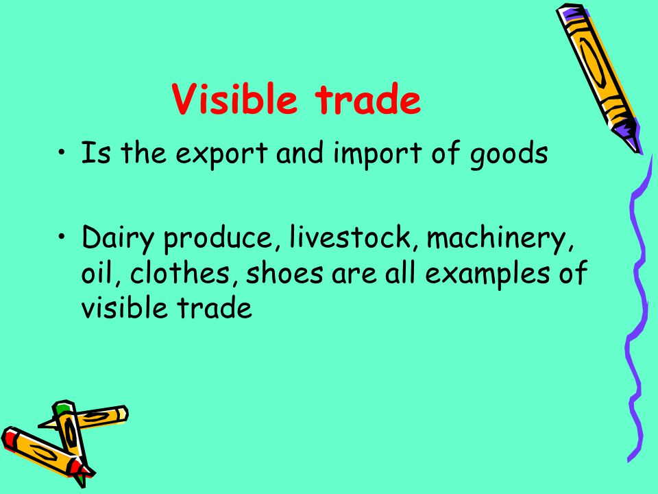 Visible trade Is the export and import of goods