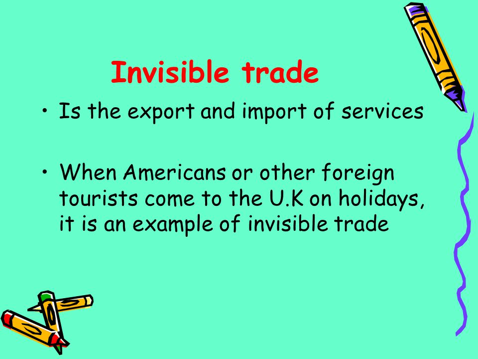Invisible trade Is the export and import of services