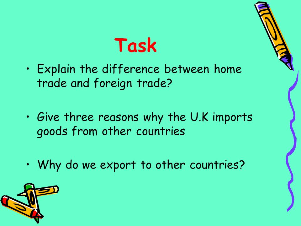 Task Explain the difference between home trade and foreign trade