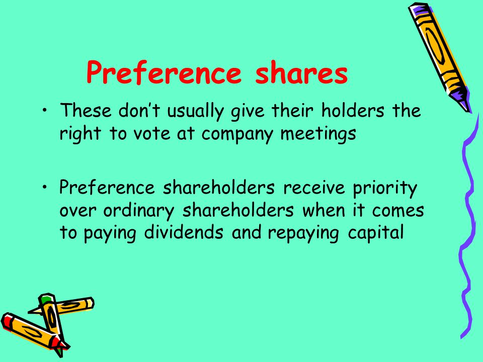 Preference shares These don't usually give their holders the right to vote at company meetings.