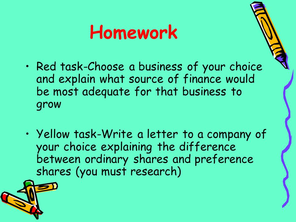 Homework Red task-Choose a business of your choice and explain what source of finance would be most adequate for that business to grow.