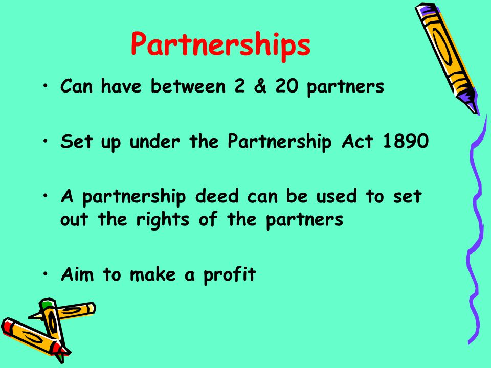 Partnerships Can have between 2 & 20 partners
