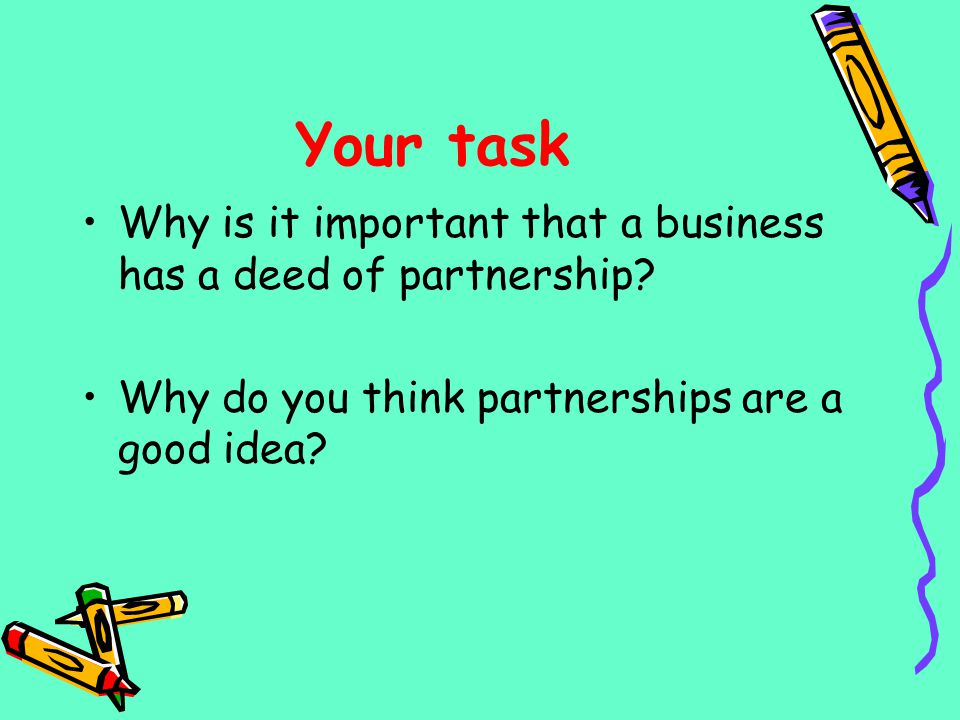 Your task Why is it important that a business has a deed of partnership.