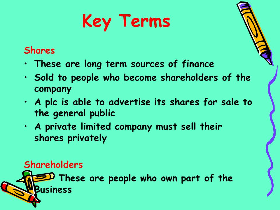 Key Terms Shares These are long term sources of finance