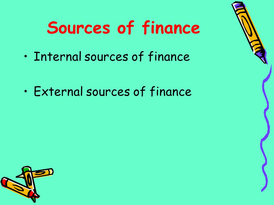 Sources of finance Internal sources of finance