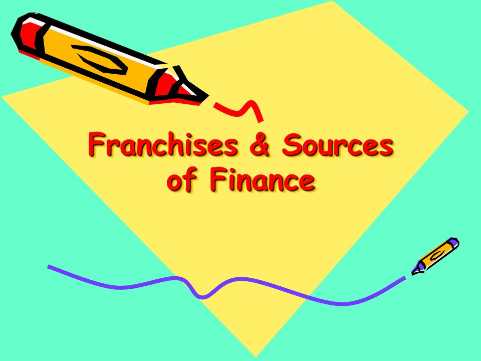 Franchises & Sources of Finance