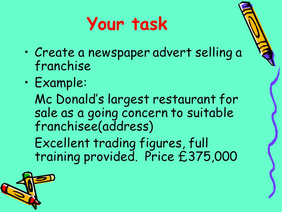 Your task Create a newspaper advert selling a franchise Example:
