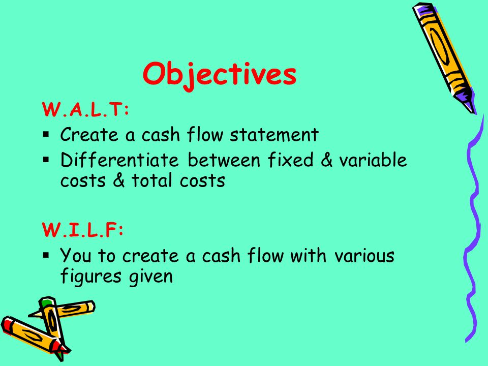 Objectives W.A.L.T: Create a cash flow statement