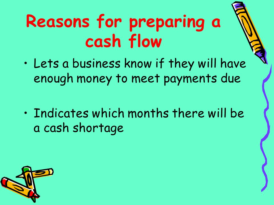 Reasons for preparing a cash flow