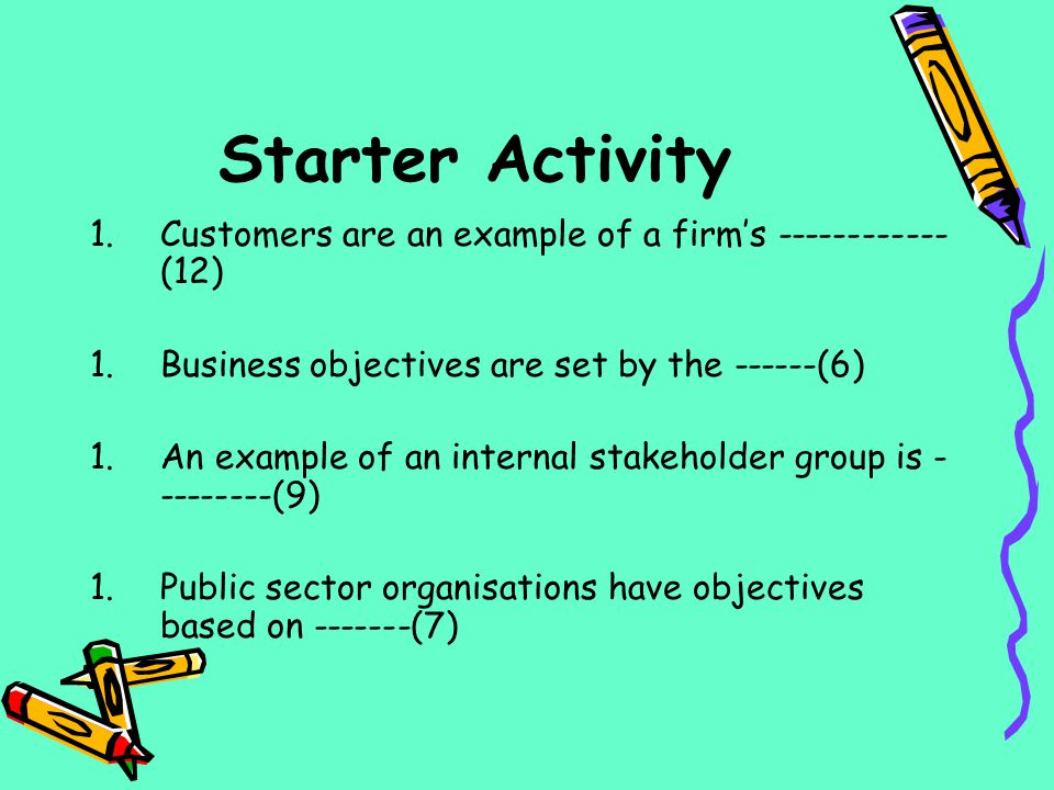 Starter Activity Customers are an example of a firm's ------------(12)