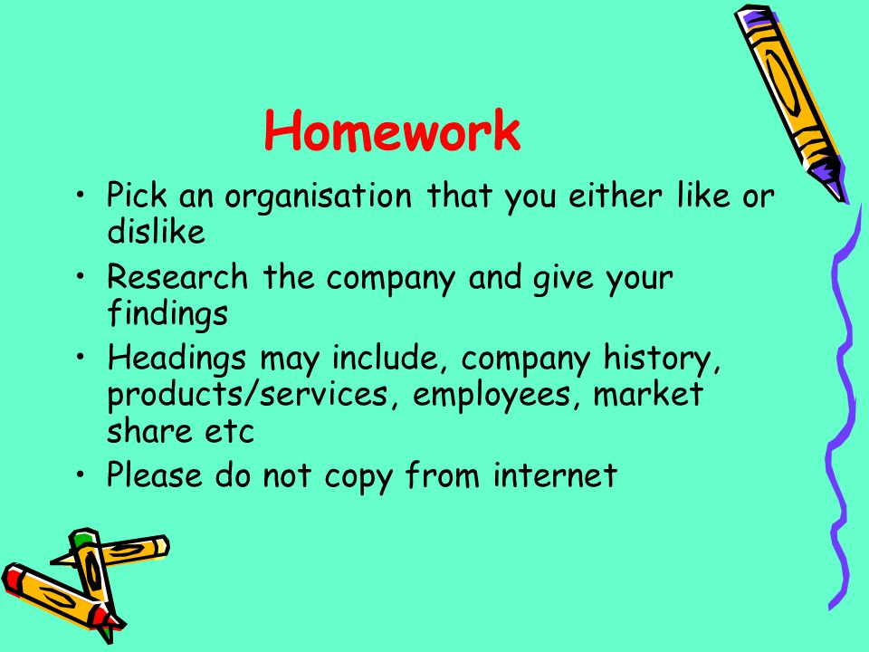 Homework Pick an organisation that you either like or dislike